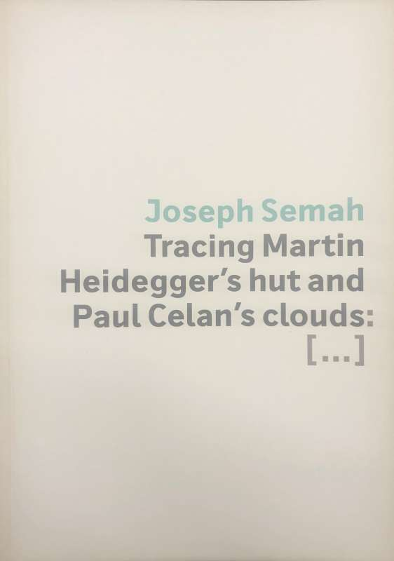 Joseph Semah - Tracing Martin Heidegger's hut and Paul Celan's clouds [...]
